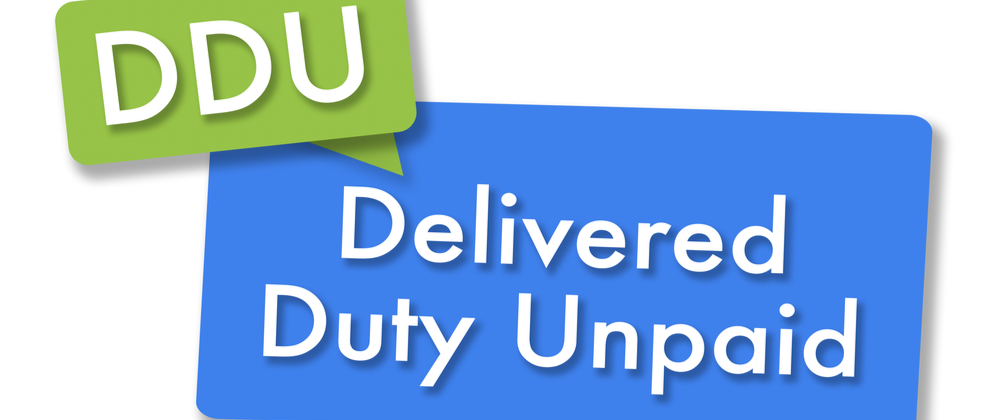 Delivered Duty Unpaid (DDU Shipping)